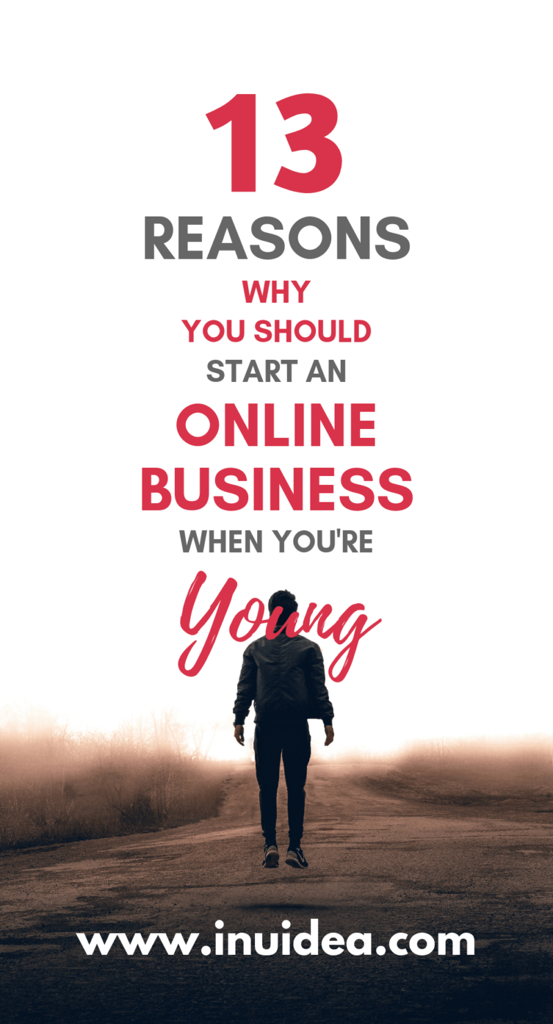 13 reasons why you should start an online business when you are young