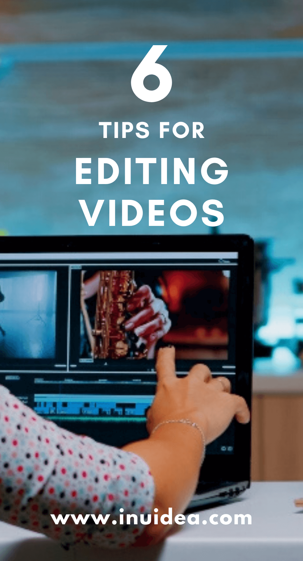 6 Tips for Editing Videos and Improving Your Website Content