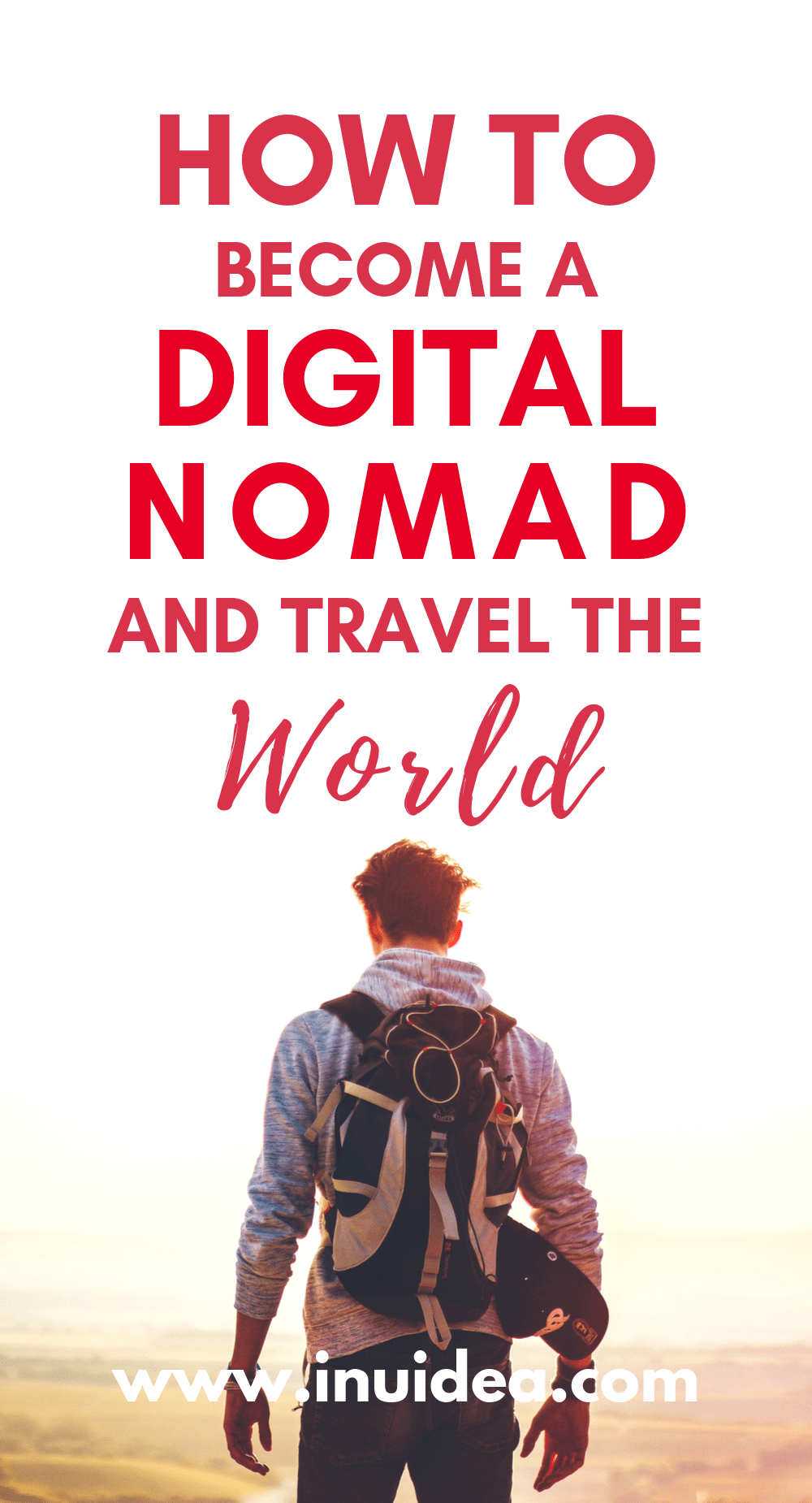 How To Become a Digital Nomad and Travel The World