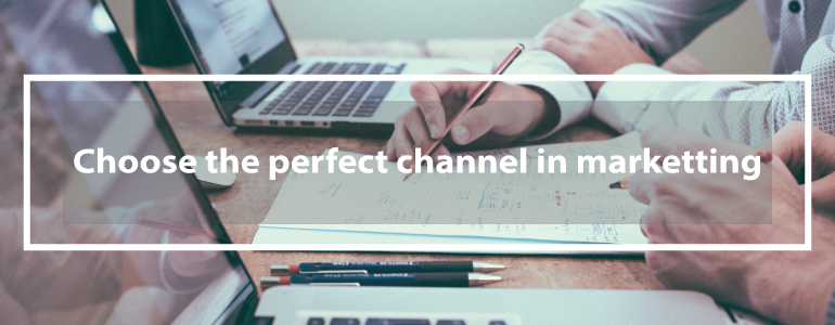 Choose the perfect channel